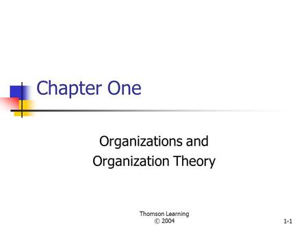 Thomson Learning © 20041-1 Chapter One Organizations and Organization Theory.