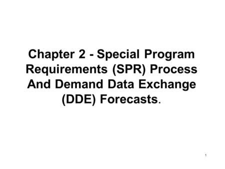 Chapter 2 - Special Program Requirements (SPR) Process And Demand Data Exchange (DDE) Forecasts. 1.