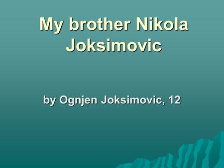 My brother Nikola Joksimovic by Ognjen Joksimovic, 12.