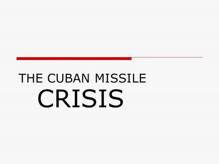 THE CUBAN MISSILE CRISIS. Background Part I Cold War Tension Struggle for Land East-West Germany  Berlin Airlift  Berlin Wall Containment  Eastern.