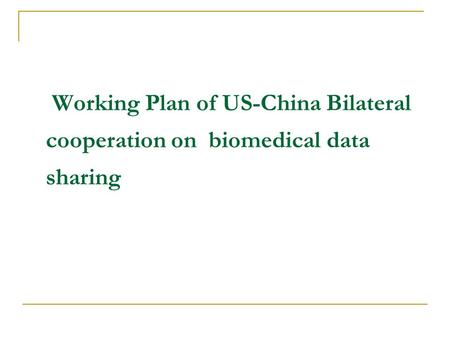 Working Plan of US-China Bilateral cooperation on biomedical data sharing.