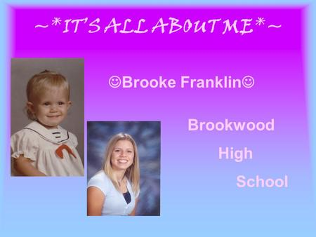 ~*IT'S ALL ABOUT ME*~ Brooke Franklin Brookwood High School.