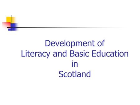 Development of Literacy and Basic Education in Scotland.