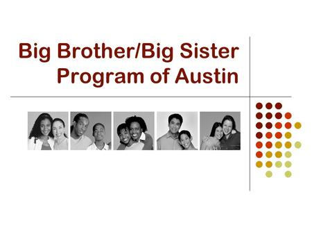 Big Brother/Big Sister Program of Austin. The Problem In order to properly serve Big Brothers Big Sisters (BBBS), we must evaluate methodologies, explain.