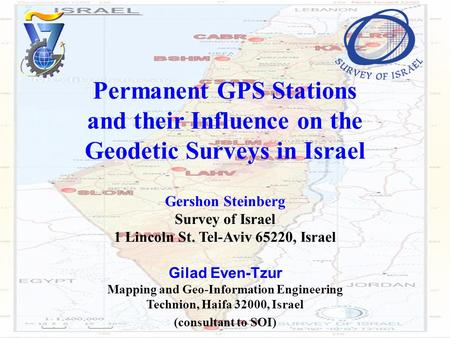 Permanent GPS Stations and their Influence on the Geodetic Surveys in Israel Gershon Steinberg Survey of Israel 1 Lincoln St. Tel-Aviv 65220, Israel Gilad.
