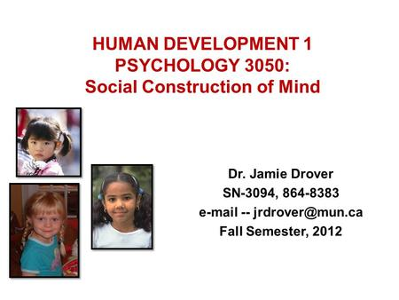 HUMAN DEVELOPMENT 1 PSYCHOLOGY 3050: Social Construction of Mind