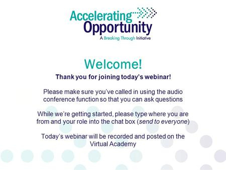 Welcome! Thank you for joining today's webinar! Please make sure you've called in using the audio conference function so that you can ask questions While.