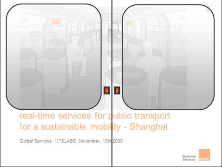 Global Services / IT&LABS, November, 10th 2009 real-time services for public transport for a sustainable mobility - Shanghai.