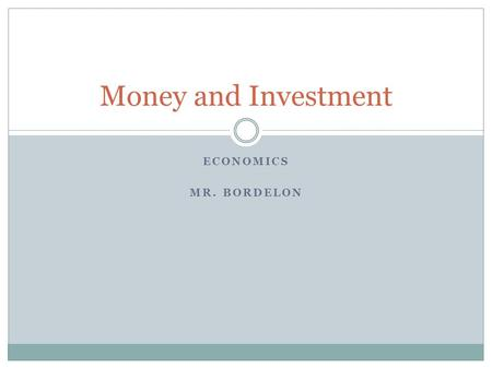 Money and Investment Economics Mr. Bordelon.