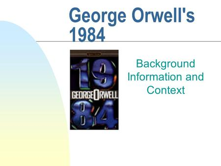 George Orwell's 1984 Background Information and Context.