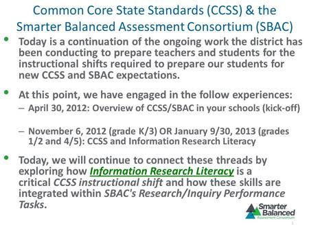 Common Core State Standards (CCSS) & the Smarter Balanced Assessment Consortium (SBAC) Today is a continuation of the ongoing work the district has been.