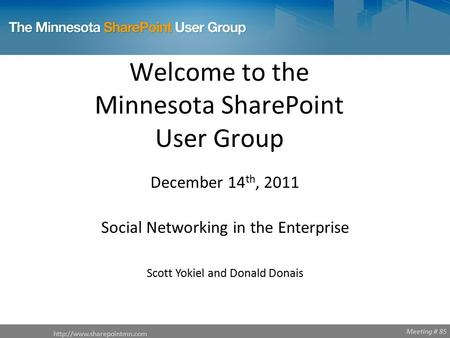 Meeting # 85 Welcome to the Minnesota SharePoint User Group  December 14 th, 2011 Social Networking in the Enterprise Scott.