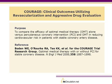 COURAGE: Clinical Outcomes Utilizing Revascularization and Aggressive Drug Evaluation Purpose To compare the efficacy of optimal medical therapy (OMT)