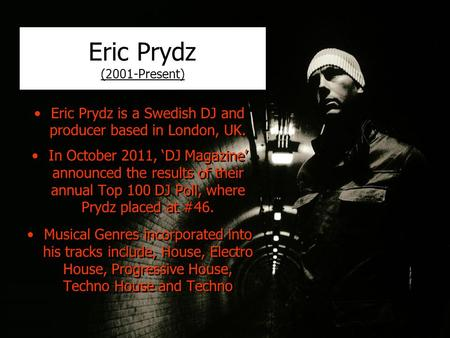 Eric Prydz (2001-Present) Eric Prydz is a Swedish DJ and producer based in London, UK. In October 2011, 'DJ Magazine' announced the results of their annual.