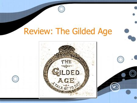 "Review: The Gilded Age. The Gilded Age What is the chief end of man?--to get rich. In what way?--dishonestly if we can; honestly if we must. "" - Mark."