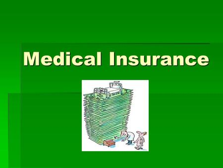 Medical Insurance. Overview  Many people in the US are uninsured – they assume all responsibility for health care costs.  The number of uninsured is.