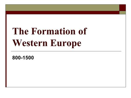 The Formation of Western Europe 800-1500. Section 1 Church 1._______ and the 2._______  Dark Age:3. ___ – 1000  Centers of 4.________ destroyed  900.