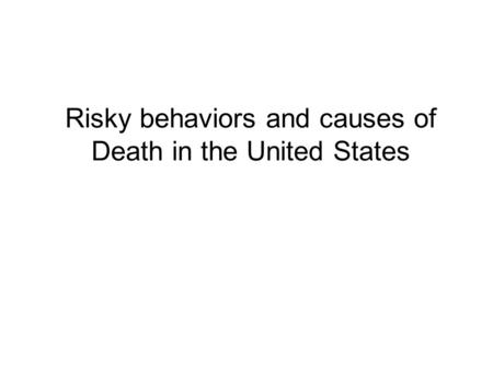 Risky behaviors and causes of Death in the United States.