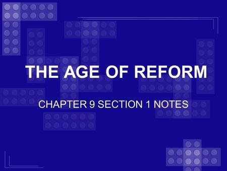 THE AGE OF REFORM CHAPTER 9 SECTION 1 NOTES.