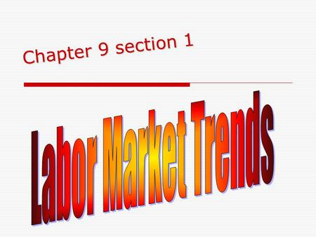 Chapter 9 section 1 Labor Market Trends.