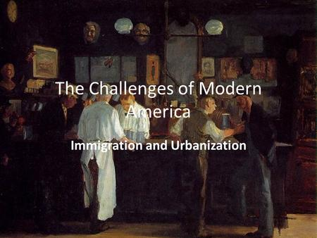 The Challenges of Modern America Immigration and Urbanization.