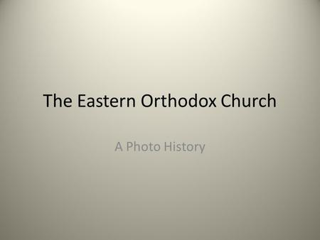 The Eastern Orthodox Church A Photo History. Learning Goals To understand the factors that led to the split of the Christian Church. To explain how the.
