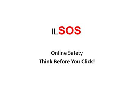 IL SOS Online Safety Think Before You Click!. STOP.