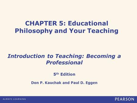 CHAPTER 5: Educational Philosophy and Your Teaching