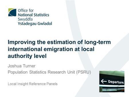 Improving the estimation of long-term international emigration at local authority level Joshua Turner Population Statistics Research Unit (PSRU) Local.
