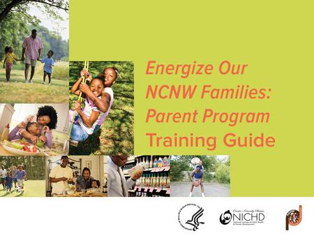 Agenda Introduction to the Energize Our NCNW Families: Parent Program Overview of Program Structure and Design Energy Balance Reduce Fat and Added Sugar.