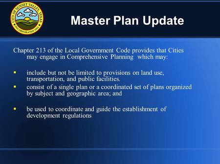 Master Plan Update Chapter 213 of the Local Government Code provides that Cities may engage in Comprehensive Planning which may:  include but not be limited.