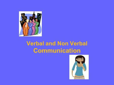 "Verbal and Non Verbal Communication. Verbal Communication Language & Culture: The Essential Partnership ""If we spoke a different language, we would perceive."