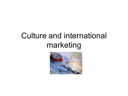 Culture and international marketing