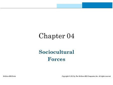 Chapter 04 Sociocultural Forces McGraw-Hill/Irwin Copyright © 2012 by The McGraw-Hill Companies, Inc. All rights reserved.