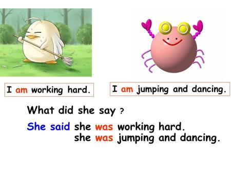 She said she was working hard. she was jumping and dancing.