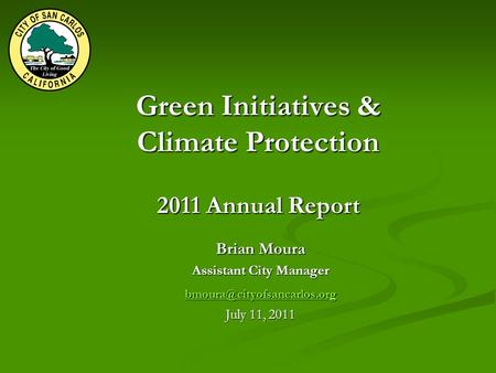 Green Initiatives & Climate Protection 2011 Annual Report Brian Moura Assistant City Manager July 11, 2011.