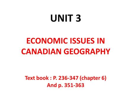 UNIT 3 ECONOMIC ISSUES IN CANADIAN GEOGRAPHY