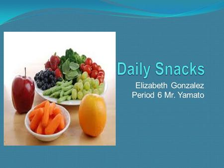 Elizabeth Gonzalez Period 6 Mr. Yamato Introduction I made my survey about daily snacks. I wanted to see if the people in our school and around my age.