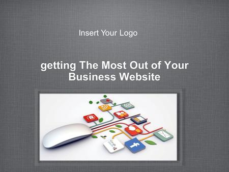 Getting The Most Out of Your Business Website Insert Your Logo.