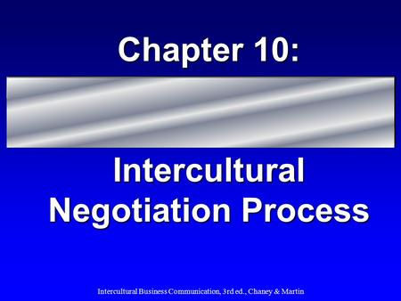 Intercultural <strong>Business</strong> Communication, 3rd ed., Chaney & Martin Chapter 10: Intercultural Negotiation Process.