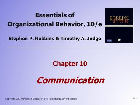 Copyright ©2010 Pearson Education, Inc. Publishing as Prentice Hall 10-1 Essentials of Organizational Behavior, 10/e Stephen P. Robbins & Timothy A. Judge.