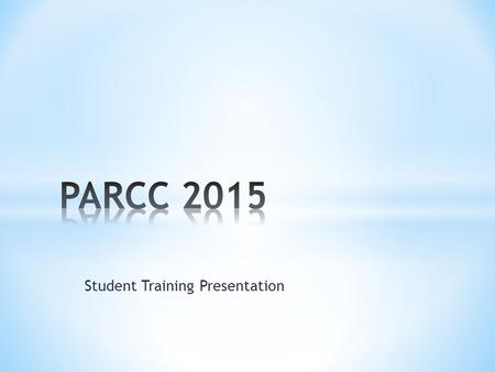 Student Training Presentation. The primary purpose of PARCC is to provide high quality assessments of students' progression toward postsecondary readiness.