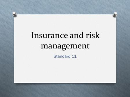 Insurance and risk management Standard 11. What is risk? O the likelihood of loss or profit O from an investment O from some threat to your well-being.