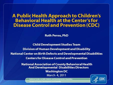 Ruth Perou, PhD Child Development Studies Team Division of Human Development and Disability National Center on Birth Defects and Developmental Disabilities.