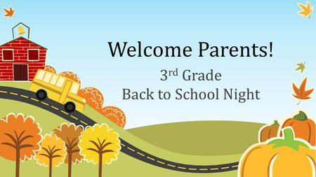 Welcome Parents! 3 rd Grade Back to School Night.