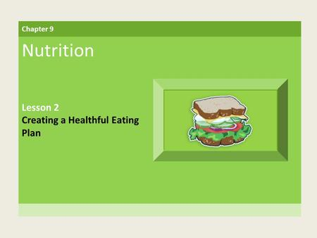 Chapter 9 Nutrition Lesson 2 Creating a Healthful Eating Plan.