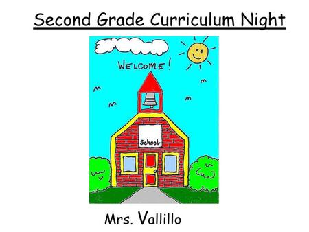 Welcome to Curriculum Night Mrs. V allillo Kindergarten Second Grade Curriculum Night Mrs. V allillo.