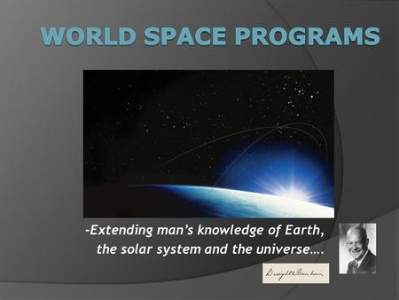 -Extending man's knowledge of Earth, the solar system and the universe….