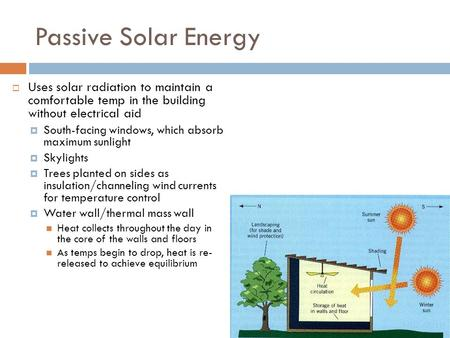 Passive Solar Energy  Uses solar radiation to maintain a comfortable temp in the building without electrical aid  South-facing windows, which absorb.