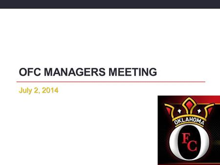 OFC Managers Meeting July 2, 2014.